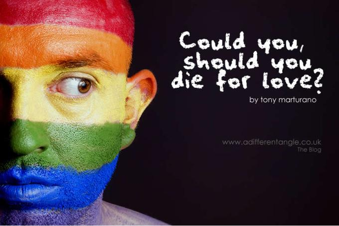 COULD YOU, SHOULD YOU DIE FORLOVE?