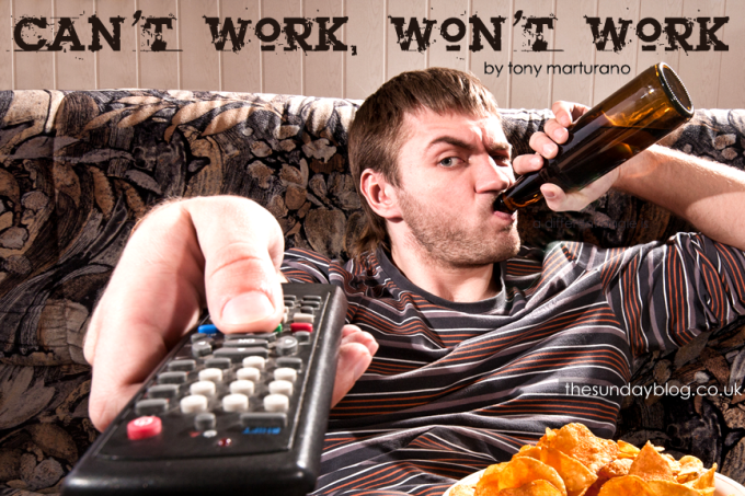 Can't work, won't work by Tony Marturano
