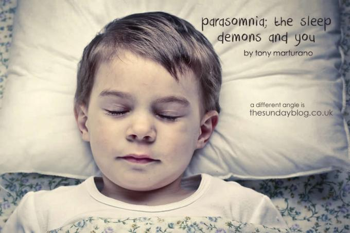 PARASOMNIA; THE SLEEP DEMONS AND YOU
